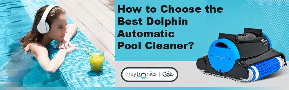 How to Choose the Best Dolphin Automatic Pool Cleaner