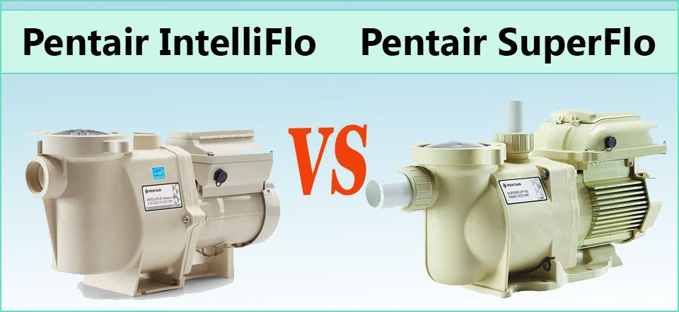 Pentair SuperFlo vs IntelliFlo